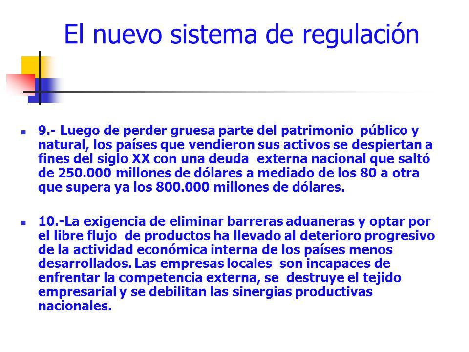 El nuevo sistema de regulación 9.- Luego de perder gruesa parte del patrimonio público y natural, los países que vendieron sus activos se despiertan a