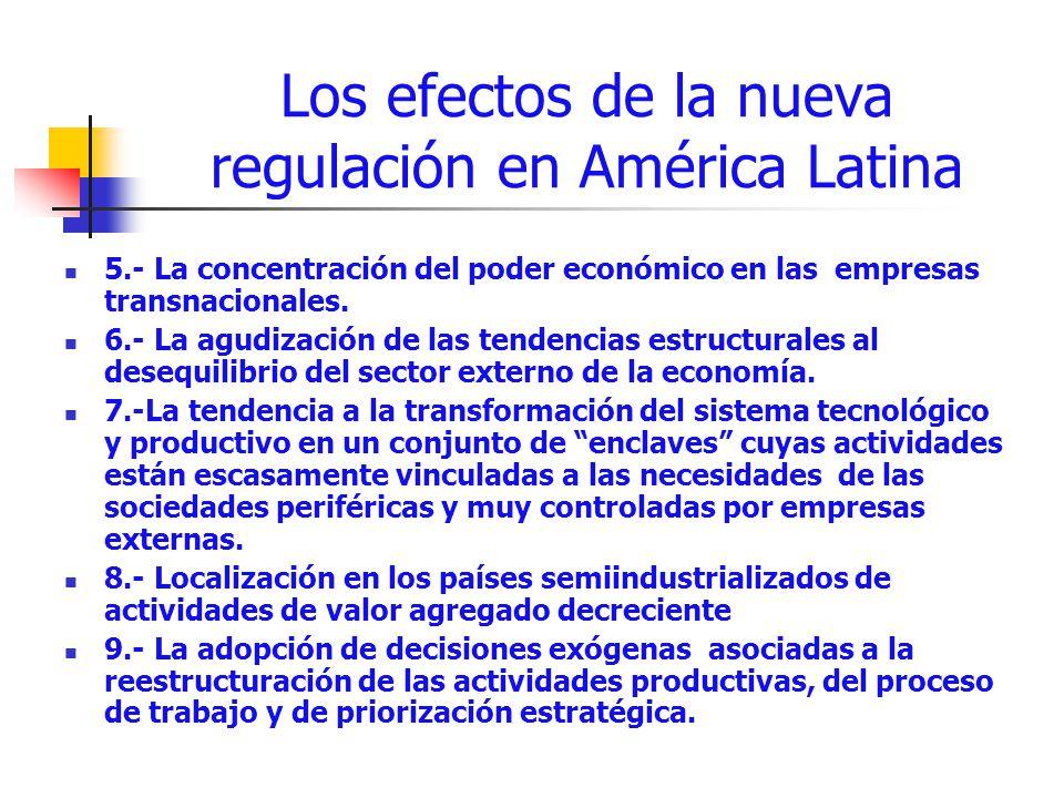 Los efectos de la nueva regulación en América Latina 5.- La concentración del poder económico en las empresas transnacionales. 6.- La agudización de l