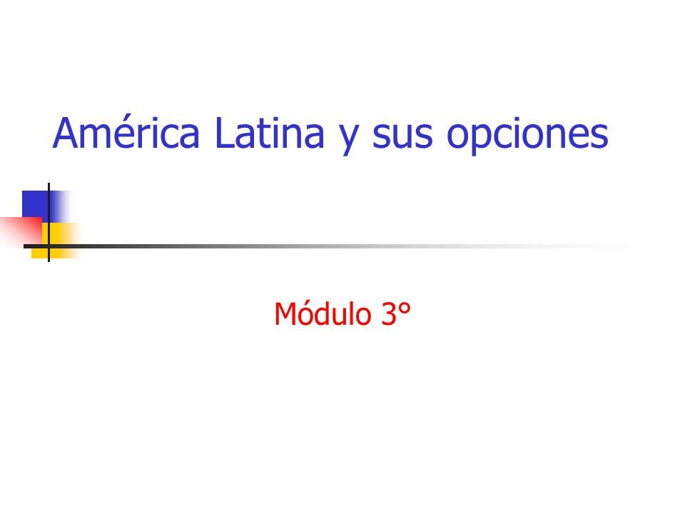 América Latina y sus opciones Módulo 3°