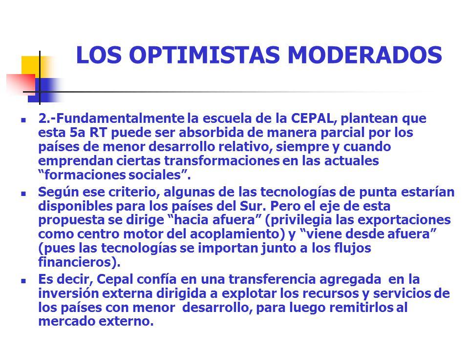 LOS OPTIMISTAS MODERADOS 2.-Fundamentalmente la escuela de la CEPAL, plantean que esta 5a RT puede ser absorbida de manera parcial por los países de m