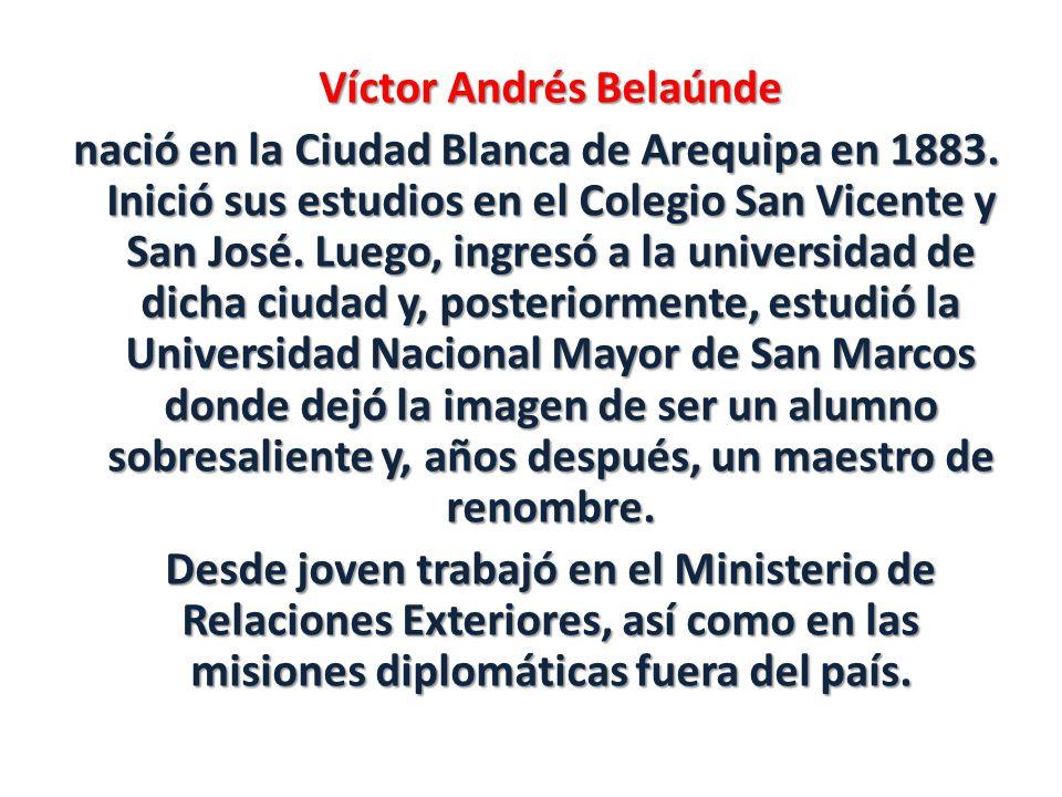 Víctor Andrés Belaúnde nació en la Ciudad Blanca de Arequipa en 1883.