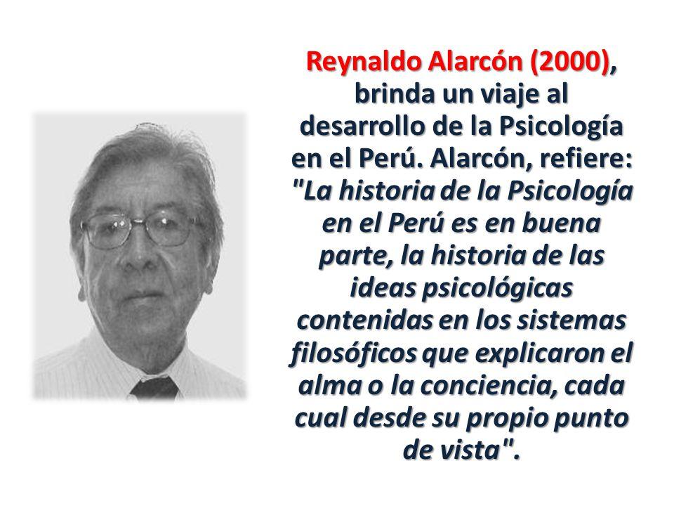 Reynaldo Alarcón (2000), brinda un viaje al desarrollo de la Psicología en el Perú.