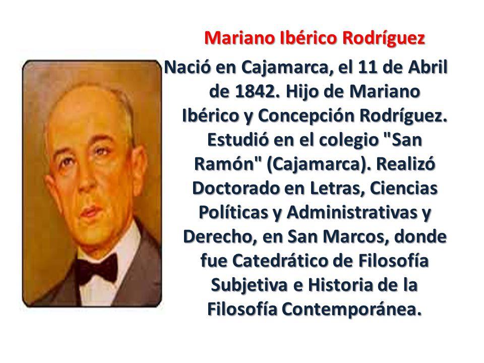 Mariano Ibérico Rodríguez Nació en Cajamarca, el 11 de Abril de 1842.