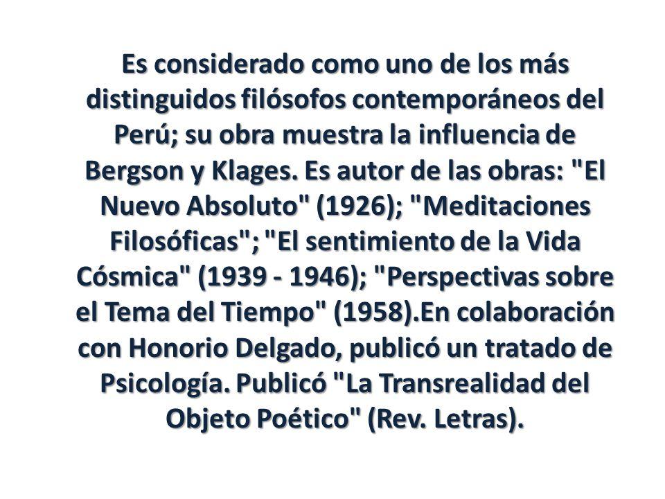 Es considerado como uno de los más distinguidos filósofos contemporáneos del Perú; su obra muestra la influencia de Bergson y Klages.