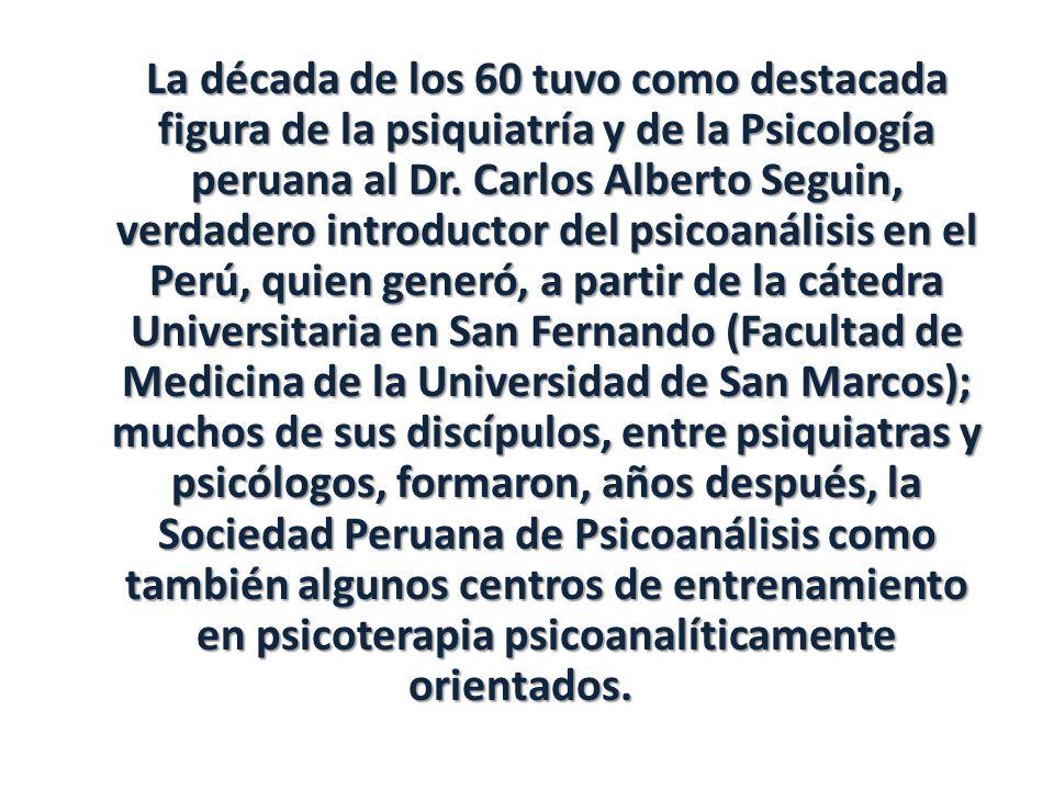 La década de los 60 tuvo como destacada figura de la psiquiatría y de la Psicología peruana al Dr.