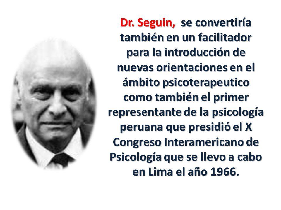 Dr. Seguin, se convertiría también en un facilitador para la introducción de nuevas orientaciones en el ámbito psicoterapeutico como también el primer