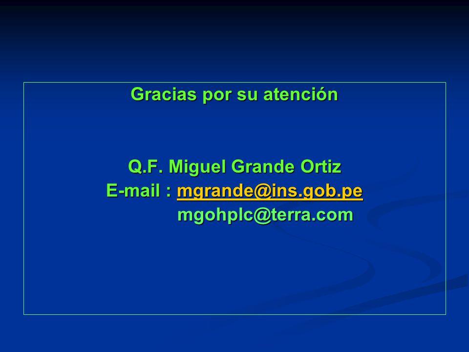 Gracias por su atención Q.F. Miguel Grande Ortiz E-mail : mgrande@ins.gob.pe mgrande@ins.gob.pe mgohplc@terra.com mgohplc@terra.com