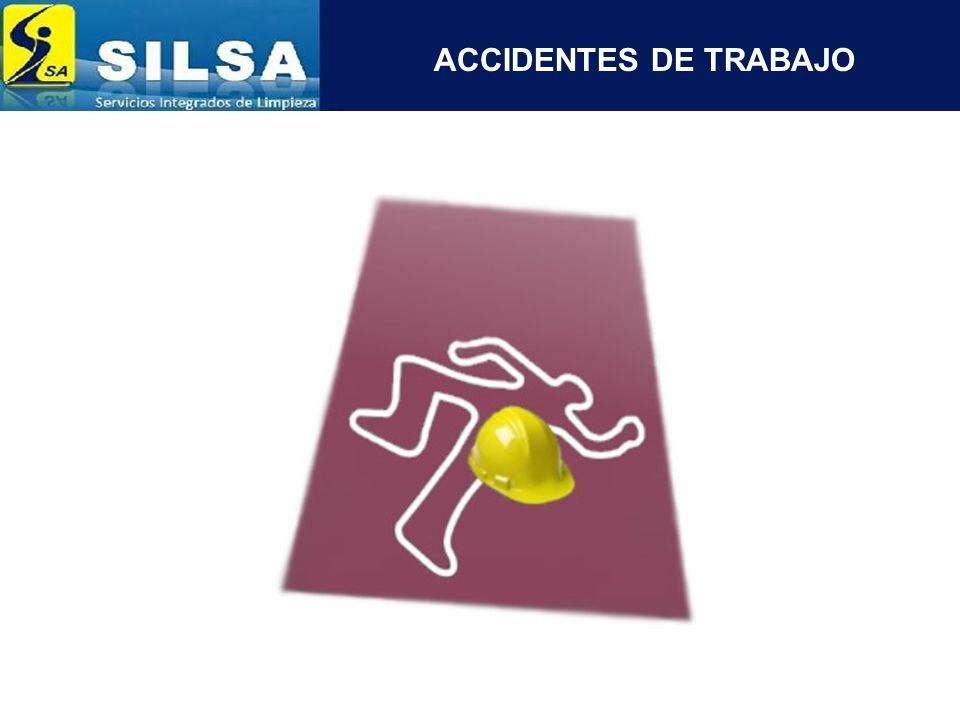 SEGURIDAD Y SALUD EN EL TRABAJO ¿Qué debes hacer si ocurre un Accidente de Trabajo.