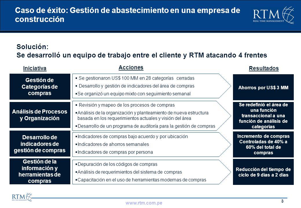 3 www.rtm.com.pe Caso de éxito: Gestión de abastecimiento en una empresa de construcción Solución: Se desarrolló un equipo de trabajo entre el cliente