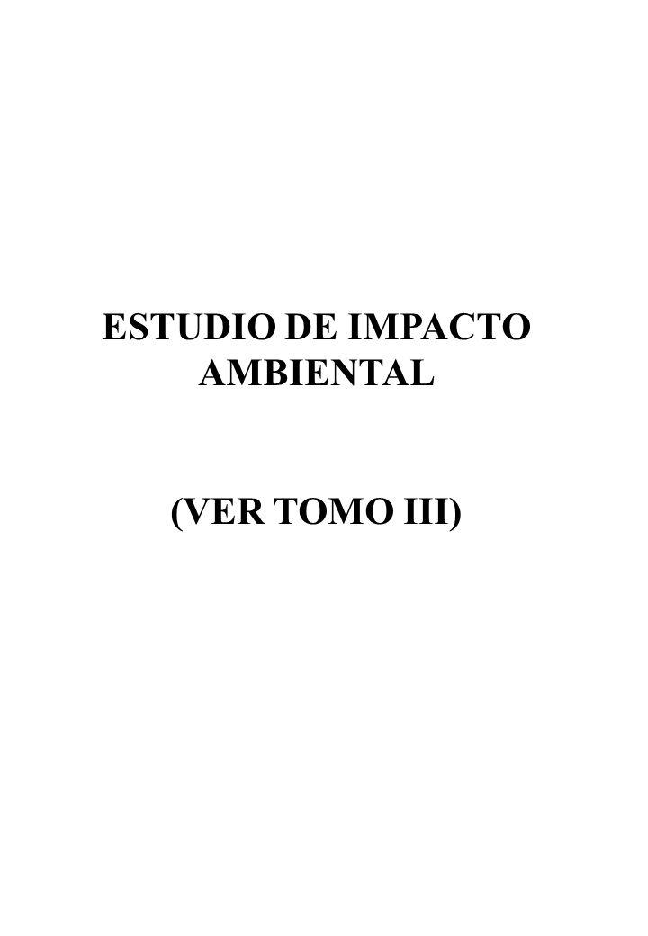 ESTUDIO DE IMPACTO AMBIENTAL (VER TOMO III)