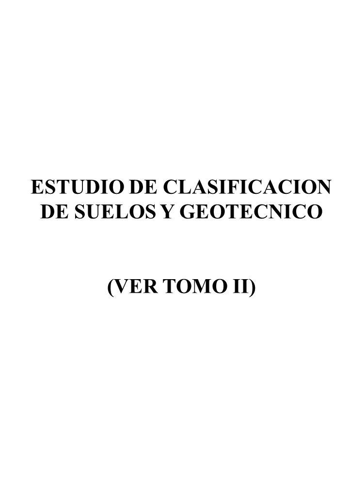 ESTUDIO DE CLASIFICACION DE SUELOS Y GEOTECNICO (VER TOMO II)