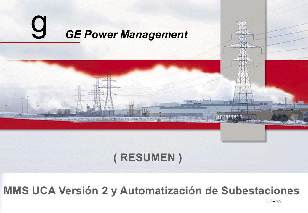 GE Power Management UCA / Automatizaciòn 1 de 27 MMS UCA Versión 2 y Automatización de Subestaciones g GE Power Management ( RESUMEN )