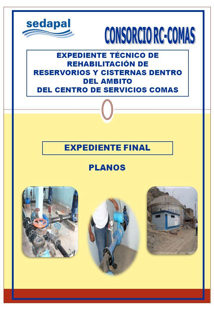 EXPEDIENTE FINAL PLANOS EXPEDIENTE TÉCNICO DE REHABILITACIÓN DE RESERVORIOS Y CISTERNAS DENTRO DEL AMBITO DEL CENTRO DE SERVICIOS COMAS