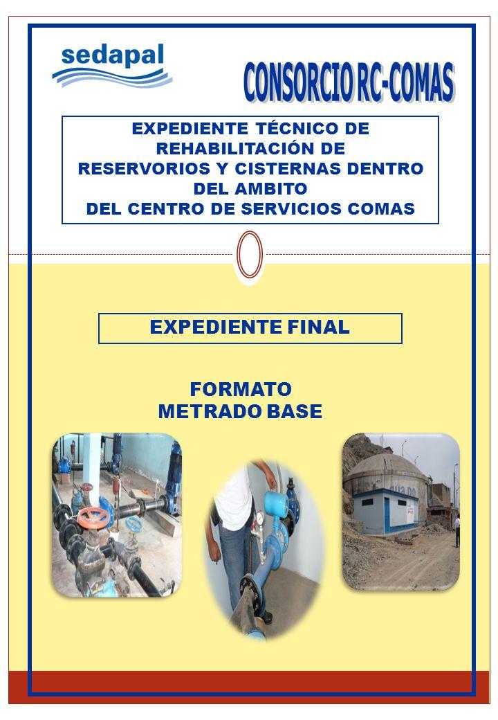 EXPEDIENTE FINAL FORMATO METRADO BASE EXPEDIENTE TÉCNICO DE REHABILITACIÓN DE RESERVORIOS Y CISTERNAS DENTRO DEL AMBITO DEL CENTRO DE SERVICIOS COMAS