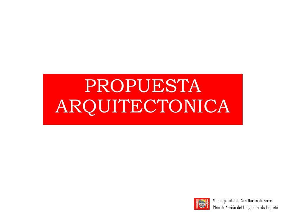 Municipalidad de San Martin de Porres Plan de Acción del Conglomerado Caquetá PROPUESTA ARQUITECTONICA