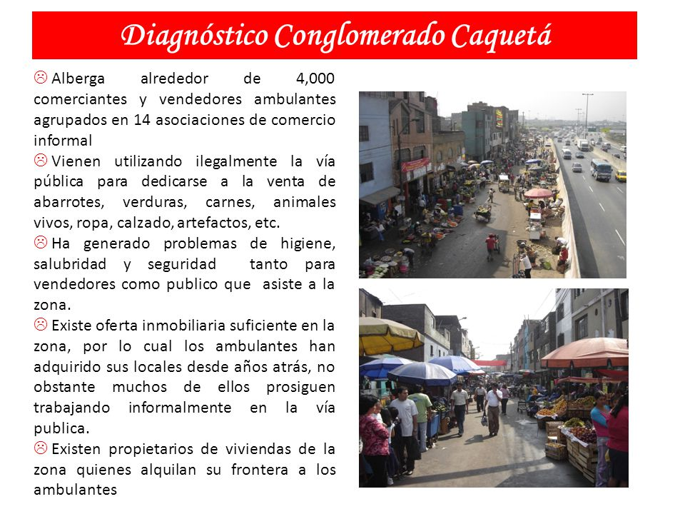 Diagnóstico Conglomerado Caquetá Alberga alrededor de 4,000 comerciantes y vendedores ambulantes agrupados en 14 asociaciones de comercio informal Vie