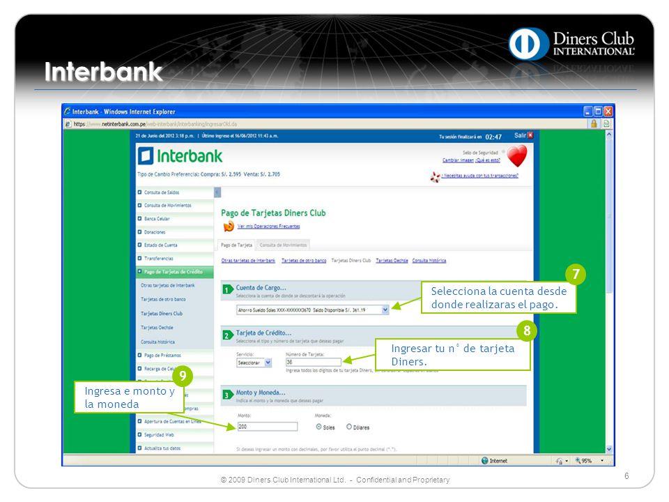© 2009 Diners Club International Ltd. - Confidential and Proprietary 6 Interbank Selecciona la cuenta desde donde realizaras el pago. 7 Ingresar tu n°