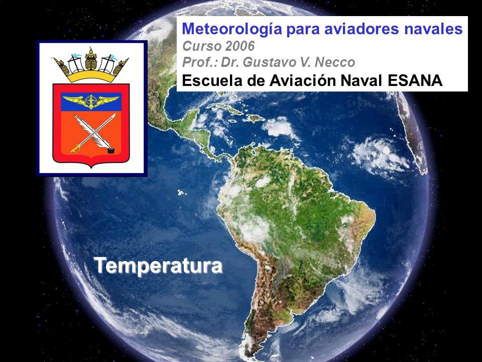 Temperatura Meteorología para aviadores navales Curso 2006 Prof.: Dr. Gustavo V. Necco Escuela de Aviación Naval ESANA