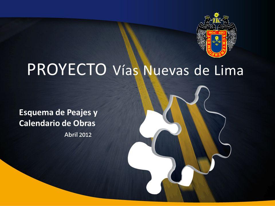 Esquema de Peajes y Calendario de Obras Abril 2012 PROYECTO Vías Nuevas de Lima