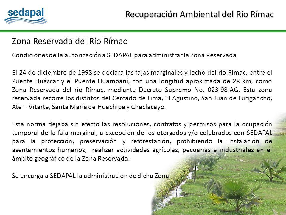 Condiciones de la autorización a SEDAPAL para administrar la Zona Reservada El 24 de diciembre de 1998 se declara las fajas marginales y lecho del río Rímac, entre el Puente Huáscar y el Puente Huampaní, con una longitud aproximada de 28 km, como Zona Reservada del río Rímac, mediante Decreto Supremo No.