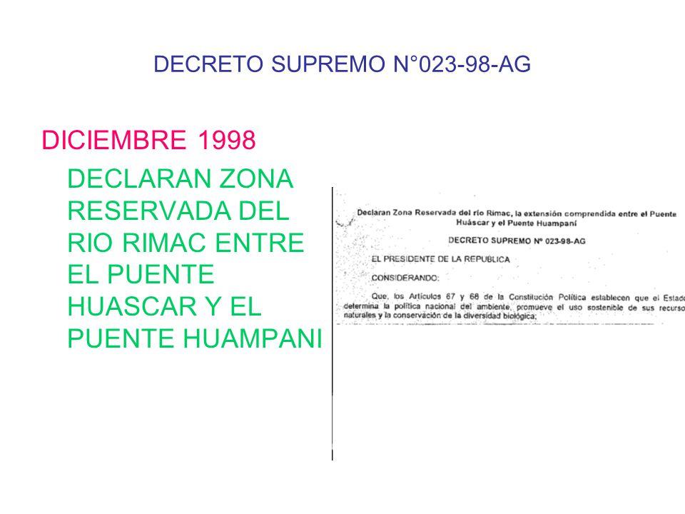DECRETO SUPREMO N°023-98-AG DICIEMBRE 1998 DECLARAN ZONA RESERVADA DEL RIO RIMAC ENTRE EL PUENTE HUASCAR Y EL PUENTE HUAMPANI