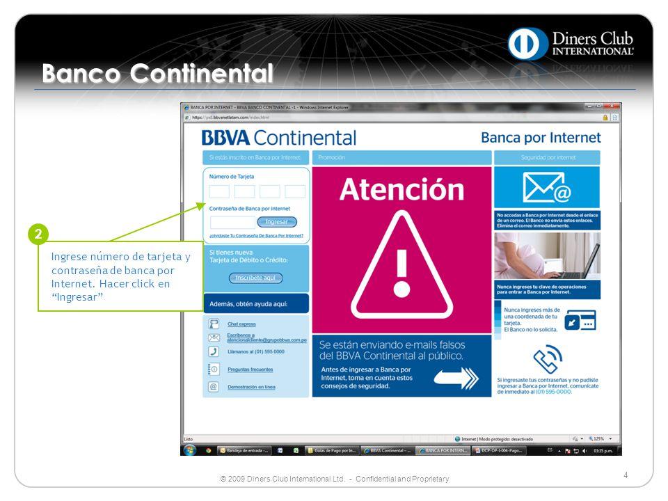 © 2009 Diners Club International Ltd. - Confidential and Proprietary 4 Banco Continental Ingrese número de tarjeta y contraseña de banca por Internet.