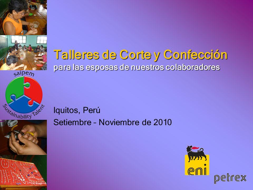Talleres de Corte y Confección para las esposas de nuestros colaboradores Iquitos, Perú Setiembre – Noviembre de 2010