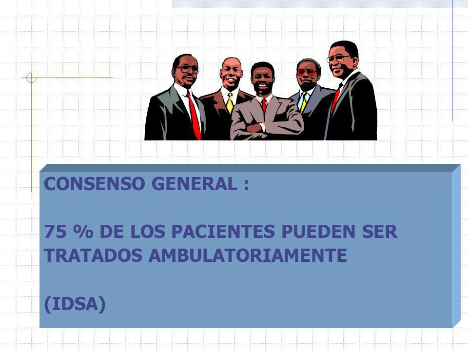 CONSENSO GENERAL : 75 % DE LOS PACIENTES PUEDEN SER TRATADOS AMBULATORIAMENTE (IDSA)