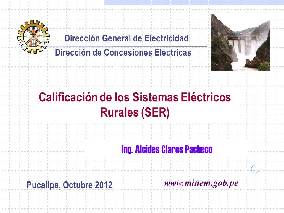 Calificación de los Sistemas Eléctricos Rurales (SER) Ing. Alcides Claros Pacheco Dirección General de Electricidad Dirección de Concesiones Eléctrica