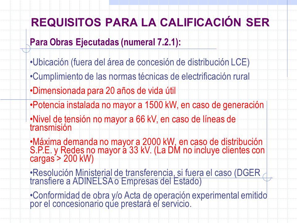 REQUISITOS PARA LA CALIFICACIÓN SER Para Obras Ejecutadas (numeral 7.2.1): Ubicación (fuera del área de concesión de distribución LCE) Cumplimiento de