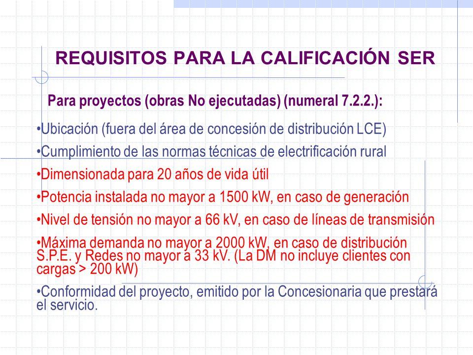 REQUISITOS PARA LA CALIFICACIÓN SER Para proyectos (obras No ejecutadas) (numeral 7.2.2.): Ubicación (fuera del área de concesión de distribución LCE)