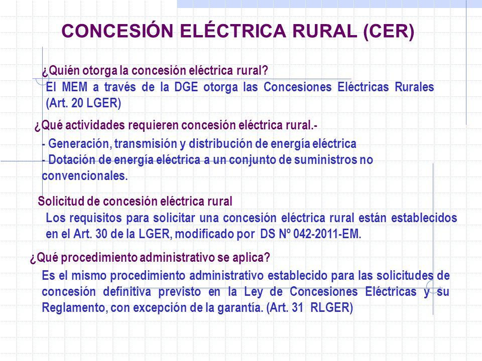 CONCESIÓN ELÉCTRICA RURAL (CER) El MEM a través de la DGE otorga las Concesiones Eléctricas Rurales (Art. 20 LGER) - Generación, transmisión y distrib