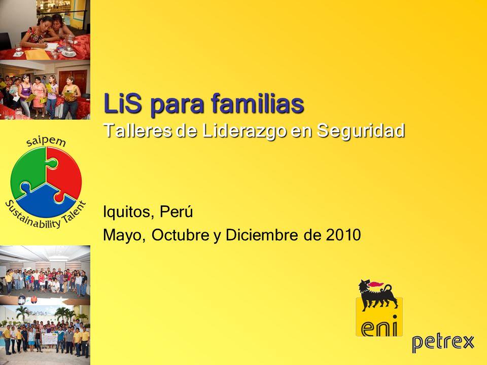 LiS para familias Talleres de Liderazgo en Seguridad Iquitos, Perú Mayo, Octubre y Diciembre de 2010