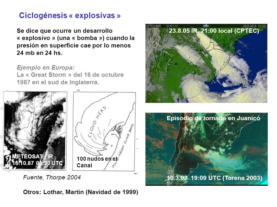 Ciclogénesis « explosivas » 10.3.02 19:09 UTC (Torena 2003) 23.8.05 IR 21:00 local (CPTEC) Episodio de tornado en Juanicó Se dice que ocurre un desarr