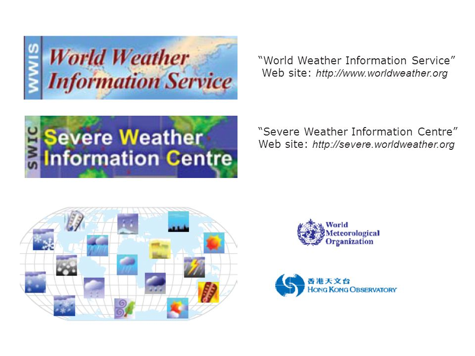 World Weather Information Service Web site: http://www.worldweather.org Severe Weather Information Centre Web site: http://severe.worldweather.org