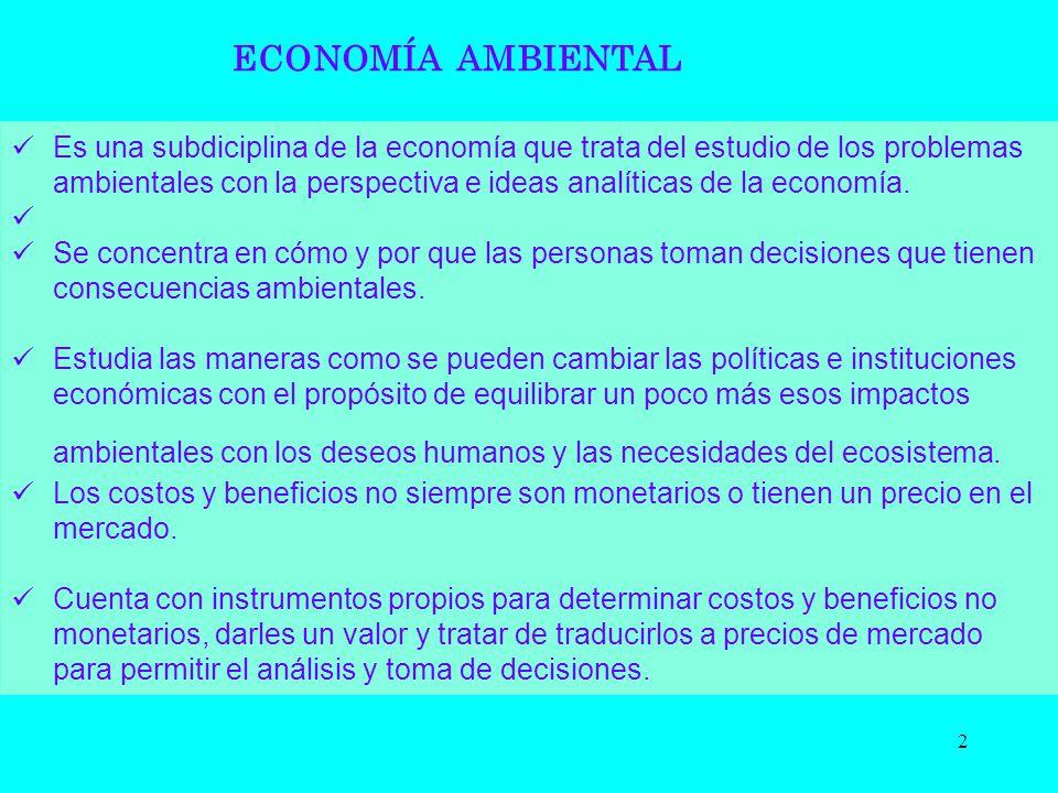ECONOMÍA AMBIENTAL 2 Es una subdiciplina de la economía que trata del estudio de los problemas ambientales con la perspectiva e ideas analíticas de la