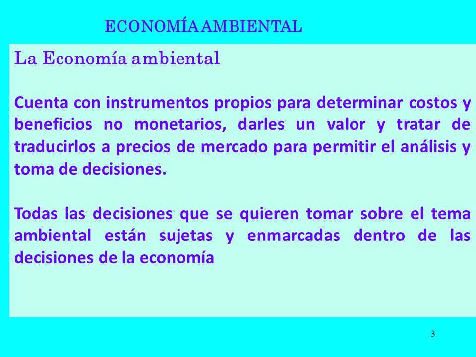La Economía ambiental Cuenta con instrumentos propios para determinar costos y beneficios no monetarios, darles un valor y tratar de traducirlos a pre