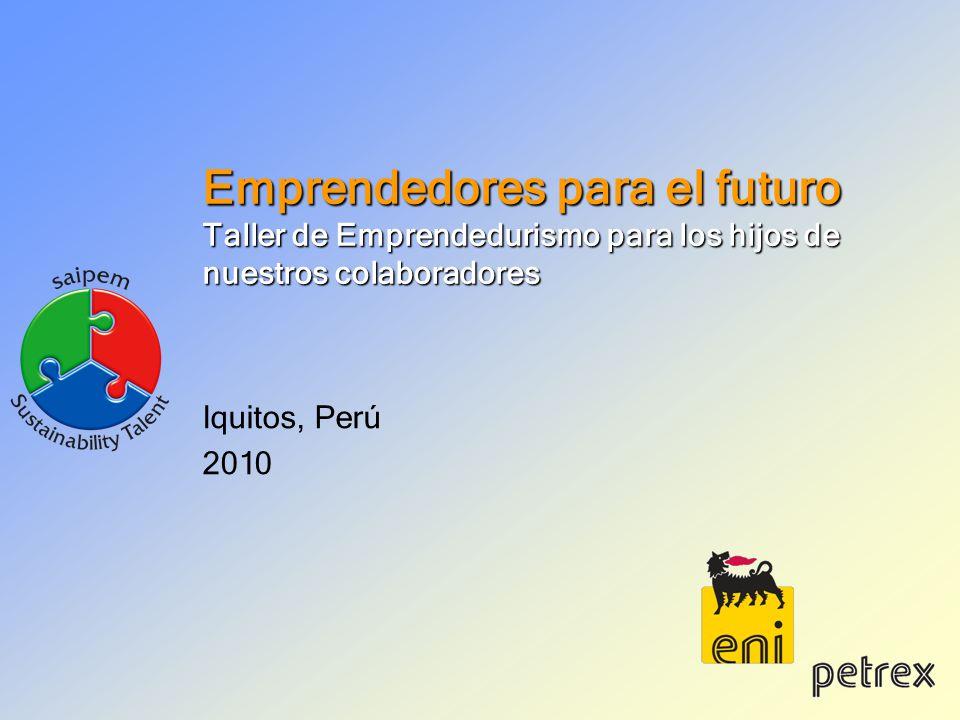 Emprendedores para el futuro Taller de Emprendedurismo para los hijos de nuestros colaboradores Iquitos, Perú 2010