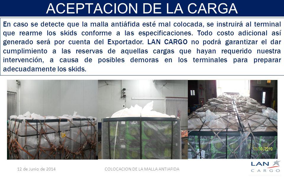ACEPTACION DE LA CARGA 12 de Junio de 2014COLOCACION DE LA MALLA ANTIAFIDA En caso se detecte que la malla antiáfida esté mal colocada, se instruirá al terminal que rearme los skids conforme a las especificaciones.