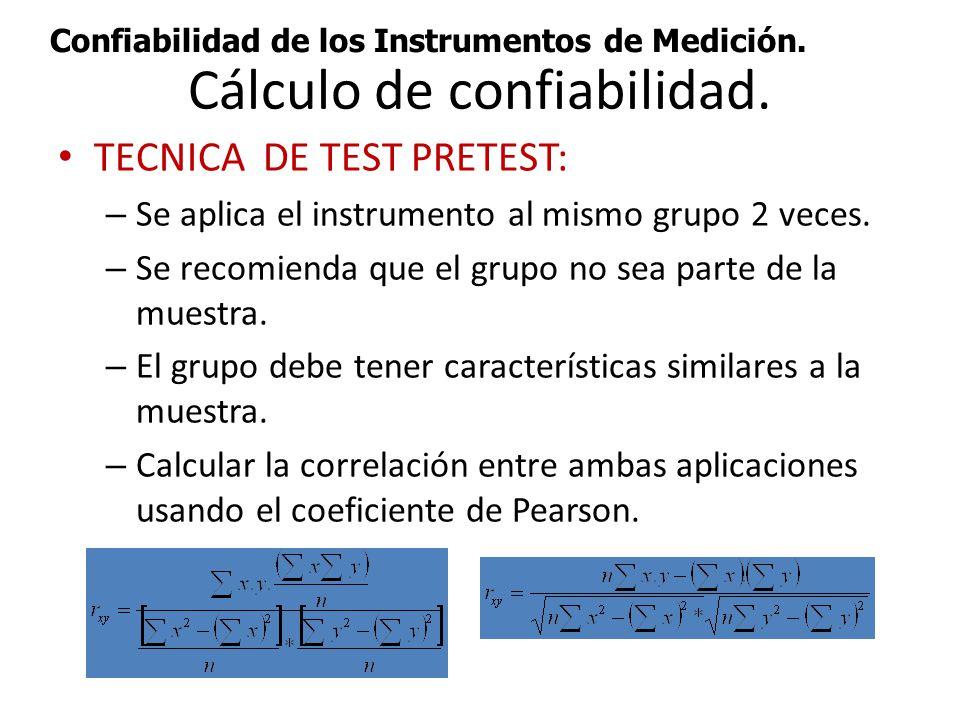 Confiabilidad de los Instrumentos de Medición. Cálculo de confiabilidad. TECNICA DE TEST PRETEST: – Se aplica el instrumento al mismo grupo 2 veces. –