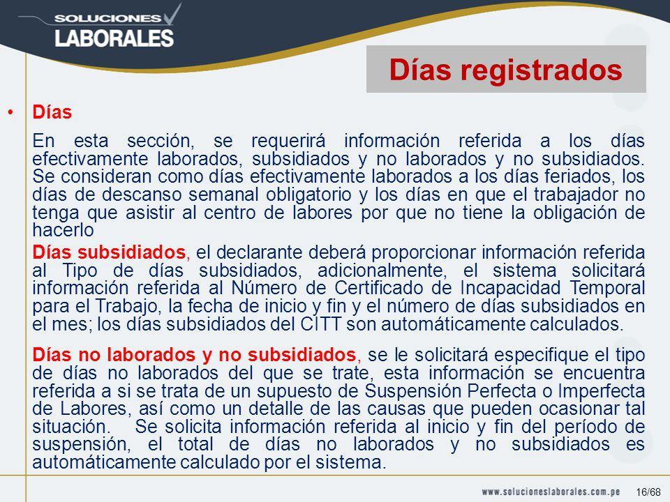 Días En esta sección, se requerirá información referida a los días efectivamente laborados, subsidiados y no laborados y no subsidiados.