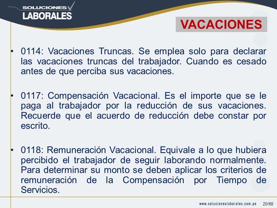 0114: Vacaciones Truncas.Se emplea solo para declarar las vacaciones truncas del trabajador.