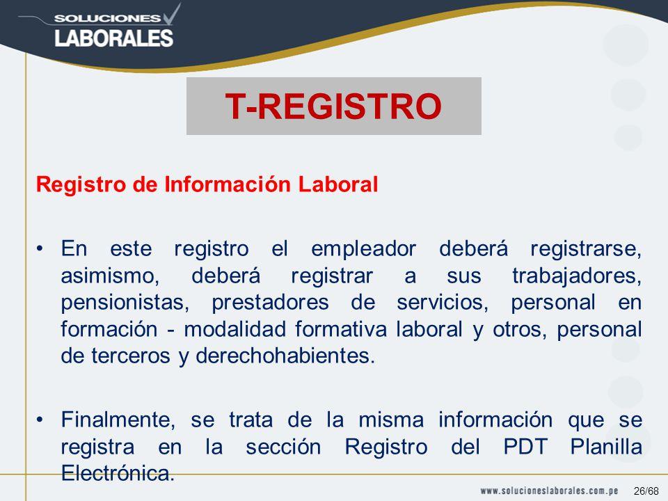 Registro de Información Laboral En este registro el empleador deberá registrarse, asimismo, deberá registrar a sus trabajadores, pensionistas, prestadores de servicios, personal en formación - modalidad formativa laboral y otros, personal de terceros y derechohabientes.