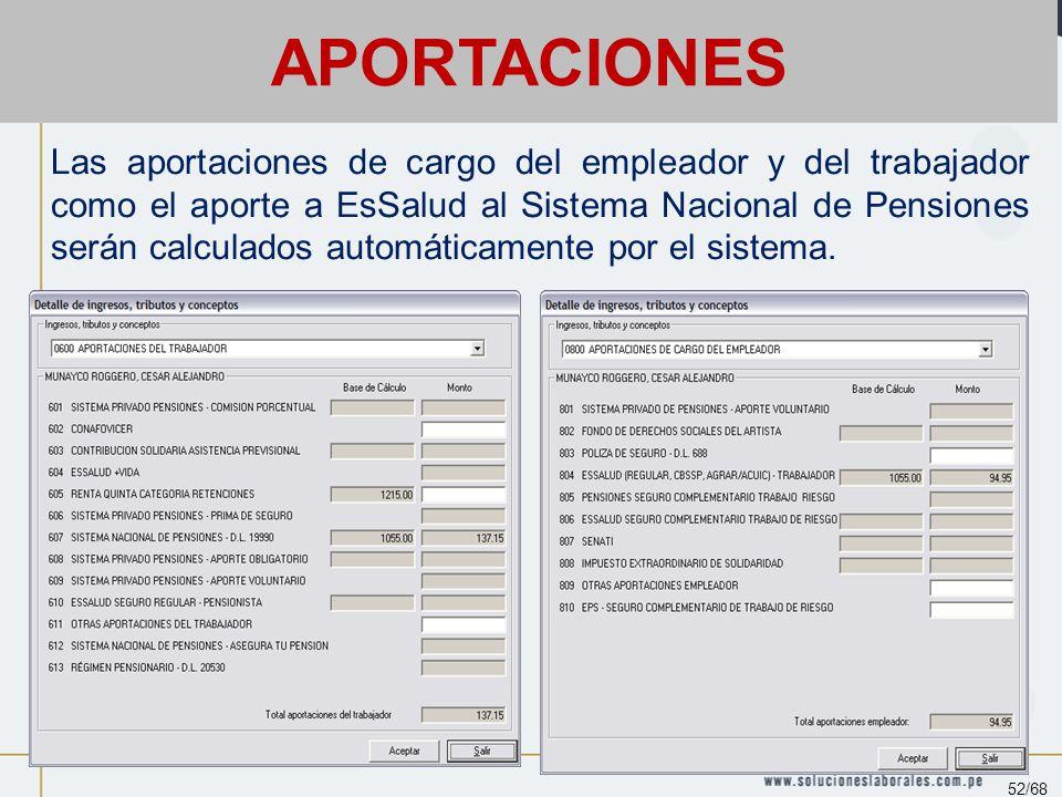 Las aportaciones de cargo del empleador y del trabajador como el aporte a EsSalud al Sistema Nacional de Pensiones serán calculados automáticamente por el sistema.