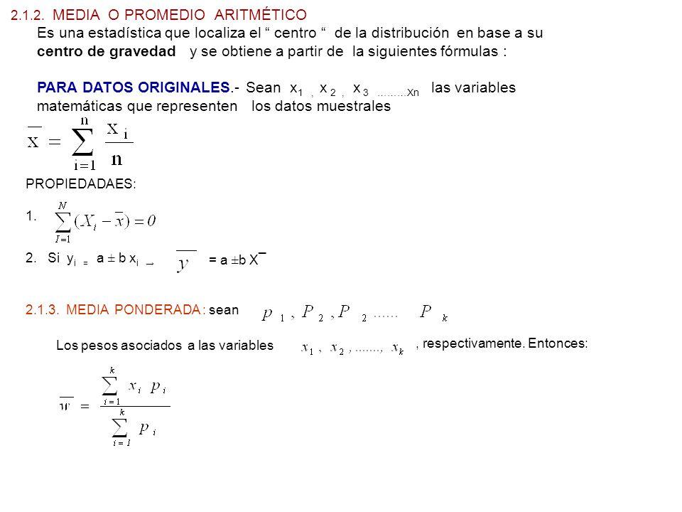 2.1.2. MEDIA O PROMEDIO ARITMÉTICO Es una estadística que localiza el centro de la distribución en base a su centro de gravedad y se obtiene a partir