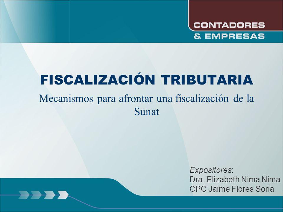 FISCALIZACIÓN TRIBUTARIA Mecanismos para afrontar una fiscalización de la Sunat Expositores: Dra. Elizabeth Nima Nima CPC Jaime Flores Soria