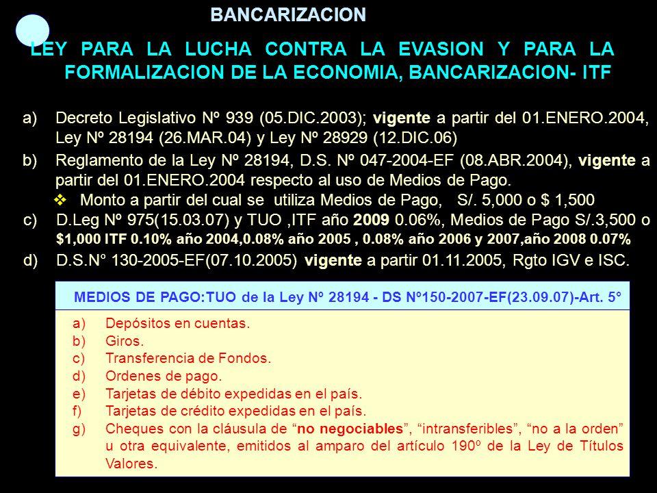 BANCARIZACION LEY PARA LA LUCHA CONTRA LA EVASION Y PARA LA FORMALIZACION DE LA ECONOMIA, BANCARIZACION- ITF a)Decreto Legislativo Nº 939 (05.DIC.2003