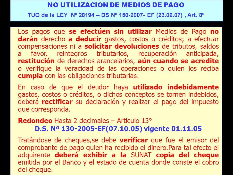NO UTILIZACION DE MEDIOS DE PAGO TUO de la LEY Nº 28194 – DS Nº 150-2007- EF (23.09.07), Art. 8º Los pagos que se efectúen sin utilizar Medios de Pago