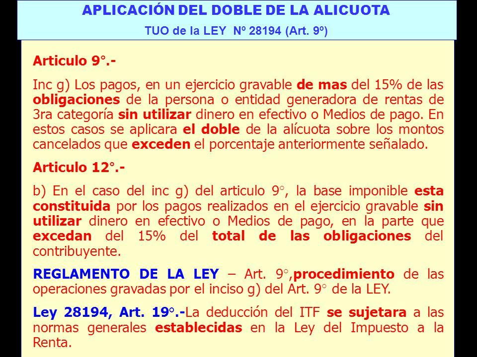 APLICACIÓN DEL DOBLE DE LA ALICUOTA TUO de la LEY Nº 28194 (Art. 9º) Articulo 9°.- Inc g) Los pagos, en un ejercicio gravable de mas del 15% de las ob