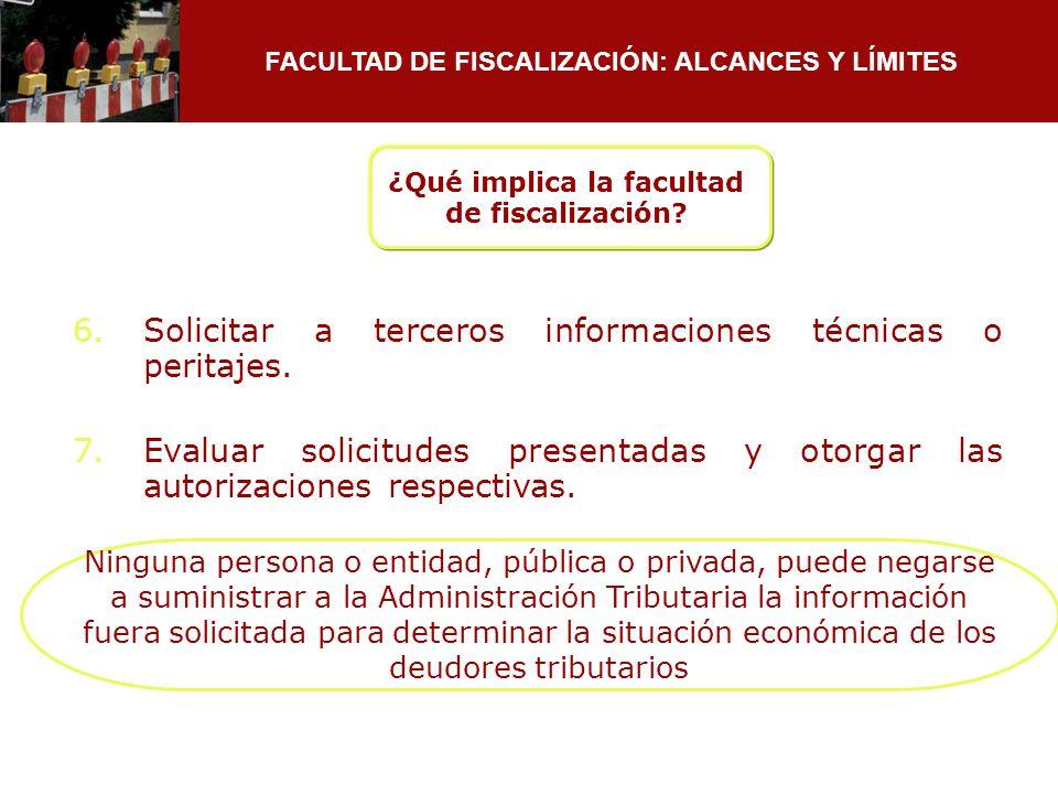 FACULTAD DE FISCALIZACIÓN: ALCANCES Y LÍMITES ¿Qué implica la facultad de fiscalización? 6.Solicitar a terceros informaciones técnicas o peritajes. 7.